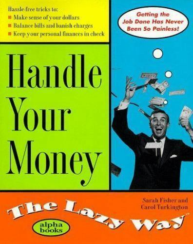 Lazy Way: Handle Your Money the Lazy Way by Carol Turkington and Sarah Fisher...