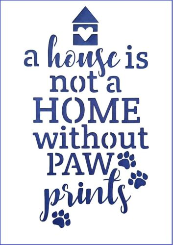 Flexible Stencil *A HOUSE IS NOT A HOME WITHOUT PAW PRINTS* A5 Stencil