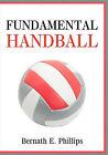 Fundamental Handball by Bernath E Phillips (Paperback / softback, 2011)