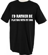 I'D RATHER BE PLAYING WITH MY DOG Unisex Adult T-Shirt Tee Top
