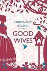 Good Wives von Louisa May Alcott (2014, Taschenbuch)