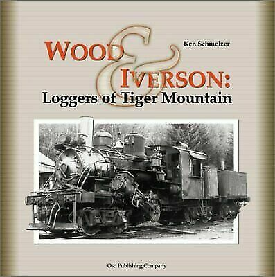 Wood & Iverson: Loggers of Tiger Mountain by Schmelzer, Ken