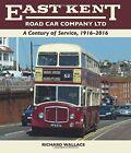 East Kent Road Car Company Ltd: A Century of Service, 1916-2016 by Richard Wallace (Hardback, 2016)