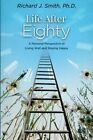 Life After Eighty: A Personal Perspective of Living Well and Staying Happy by Phd Richard J Smith (Paperback / softback, 2016)