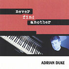 Never Find Another by Adrian Duke (CD, Aug-2004, Adrian Duke)