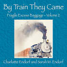 By Train They Came by Charlotte Endorf, Sarah M Endorf (Paperback / softback, 2008)