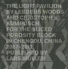 The Light Pavilion by Lebbeus Woods and Christoph A. Kumpusch for the Liced Porosity Block in Chengdu, China 2007-2012 by Lars Muller Publishers (Hardback, 2013)