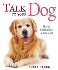 Talk to Your Dog: How to Communicate with Your Pet, Cico Books, Green, Susie, Go