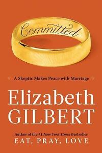 Committed-A-Skeptic-Makes-Peace-with-Marriage-by-Elizabeth-Gilbert-201-NEW