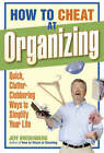 How to Cheat at Organizing: Quick, Clutter-clobbering Ways to Simplify Your Life by Jeff Bredenberg (Paperback, 2007)