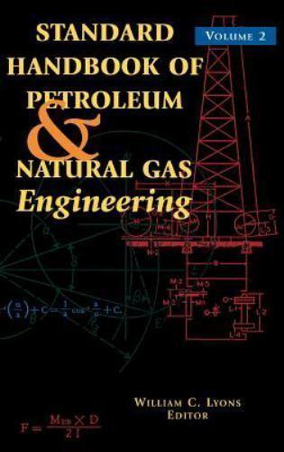 Standard Handbook of Petroleum and Natural Gas Engineering Vol. 2 (1996,...