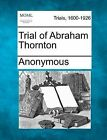 Trial of Abraham Thornton by Anonymous (Paperback / softback, 2012)
