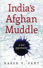 India's Afghan Muddle by Harsh V. Pant (Hardback, 2014)