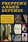 Prepper's Armed Defense: Lifesaving Firearms and Alternative Weapons to Purchase, Master and Stockpile by Jim Cobb (Paperback, 2016)