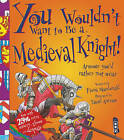 You Wouldn't Want to be a Medieval Knight! by Fiona MacDonald (Paperback, 2014)