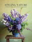 Styling Nature: A Masterful Approach to Floral Arrangements by Lewis Miller (Hardback, 2016)