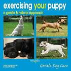 Exercising Your Puppy: A Gentle & Natural Approach by Julia Robertson, Elisabeth Pope (Paperback, 2011)