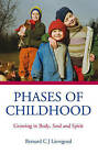 Phases of Childhood: Growing in Body, Soul and Spirit by Bernard C. J. Lievegoed (Paperback, 2005)