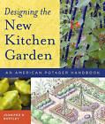 Designing the New Kitchen Garden: An American Potager Handbook by Jennifer R. Bartley (Hardback, 2006)