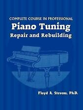 Complete Course in Professional Piano Tuning, Repair, and Rebuilding by Floyd...
