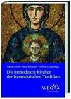 Die orthodoxen Kirchen der byzantinischen Tradition (2013, Gebundene Ausgabe)