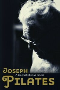 Joseph Pilates: A Biography by Eva Rincke (205 pages paperback)