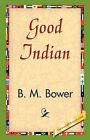 Good Indian by B M Bower (Hardback, 2007)