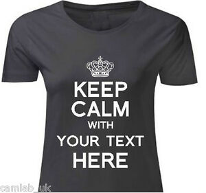 Keep-Calm-and-Your-Text-Personalise-Custom-Design-T-Shirt-Womens-Ladies
