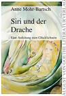 Siri und der Drache von Anne Mohr-Bartsch (2012, Kunststoffeinband)