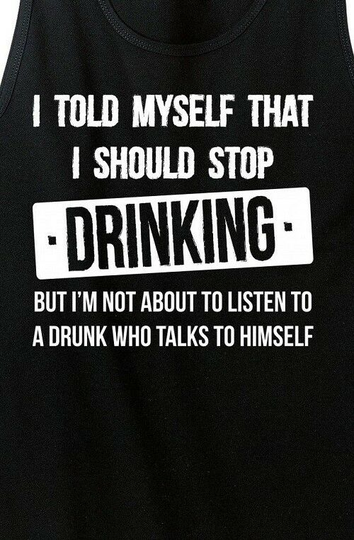 Told Myself to stop drinking talking to myself T shirt tee Funny Drunk Drinker