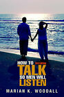 How to Talk So Men Will Listen by Marian K Woodall (Paperback / softback, 2001)