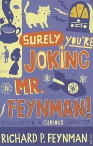 Surely You're Joking, MR Feynman!: Adventures of a Curious
