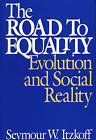 The Road to Equality: Evolution and Social Reality by Seymour W. Itzkoff (Hardback, 1992)