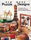 New Wood Puzzle Designs: A Guide to the Construction of Both New and Historic Puzzles by James W. Follette (Paperback, 2001)