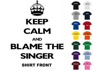 Keep Calm and Blame The Singer T-Shirt #D95 - Free Shipping