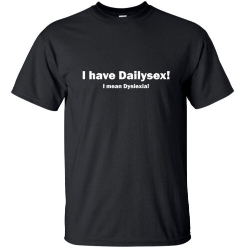 I mean Dyslexia I have sexdaily Funny Adult T-Shirt Black White S-XL sizes