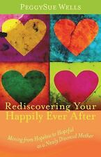 Rediscovering Your Happily Ever After : Moving from Hopeless to Hopeful as...