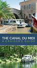 The Canal Du Midi: A Cruiser's Guide by Bloomsbury Publishing PLC (Paperback, 2009)
