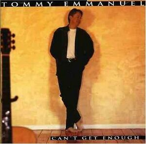 TOMMY-EMMANUEL-Can-039-t-Get-Enough-CD-BRAND-NEW