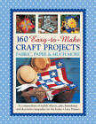 160 Easy-to-Make Craft Projects: A Compendium of Stylish Objects, Gifts, Furnishings and Decorative Keepsakes for the Home by Lucy Painter (Mixed media product, 2015)