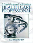 A Practical Approach Becoming a Health Care Professional by Sandra Dimeo (Paperback, 2011)