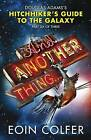 And Another Thing ...: Douglas Adams' Hitchhiker's Guide to the Galaxy: Part Six of Three by Eoin Colfer (Hardback, 2009)