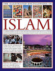 The Illustrated Encyclopaedia of Islam: A Comprehensive Guide to the History, Philosophy and Practice of Islam by Raana Bokhari, Mohammed Seddon, Charles Phillips (Hardback, 2009)