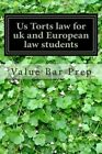 Us Torts Law for UK and European Law Students: Lessons on the I-R-A-C Essay Writting Method Included! by Value Bar Prep (Paperback / softback, 2013)