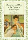 Characters and Plots in the Fiction of Kate Chopin by Robert L. Gale (Paperback, 2014)