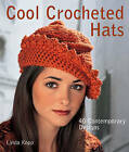 Cool Crocheted Hats: 40 Contemporary Designs by Linda Kopp (Paperback, 2011)