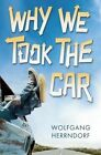 Why We Took the Car by Wolfgang Herrndorf (Hardback, 2014)