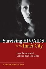 Surviving Hiv/aids In The Inner City: How Resourceful Latinas Beat The Odds (...