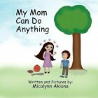 My Mom Can Do Anything 9781456820060 by Micalynn Akiona Book