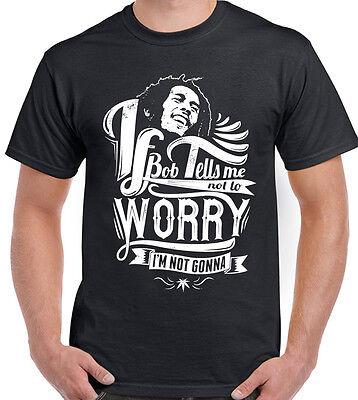 Mens Marley T-Shirt Reggae Jamaica If Bob Tells Me Not To Worry